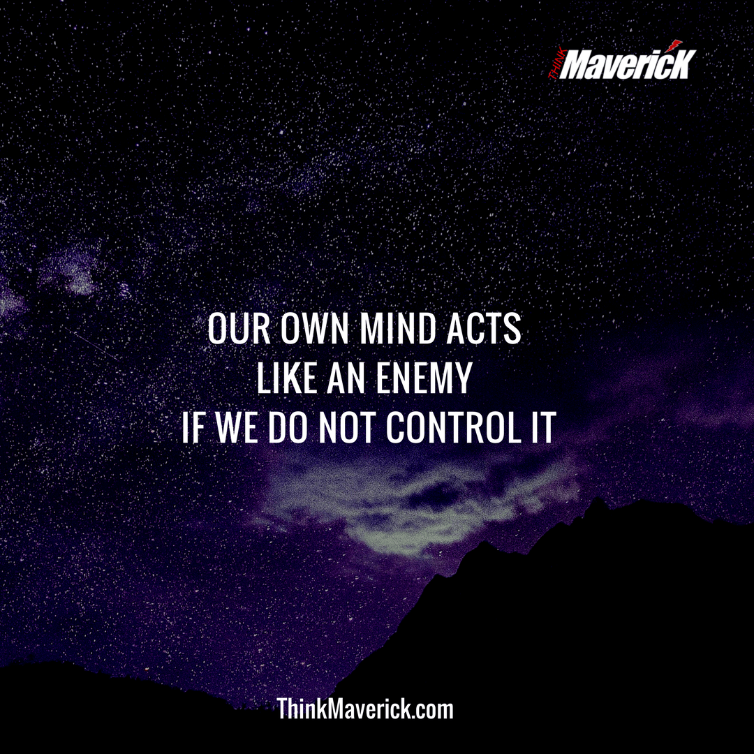Our own mind acts like an Enemy if we do not control it.