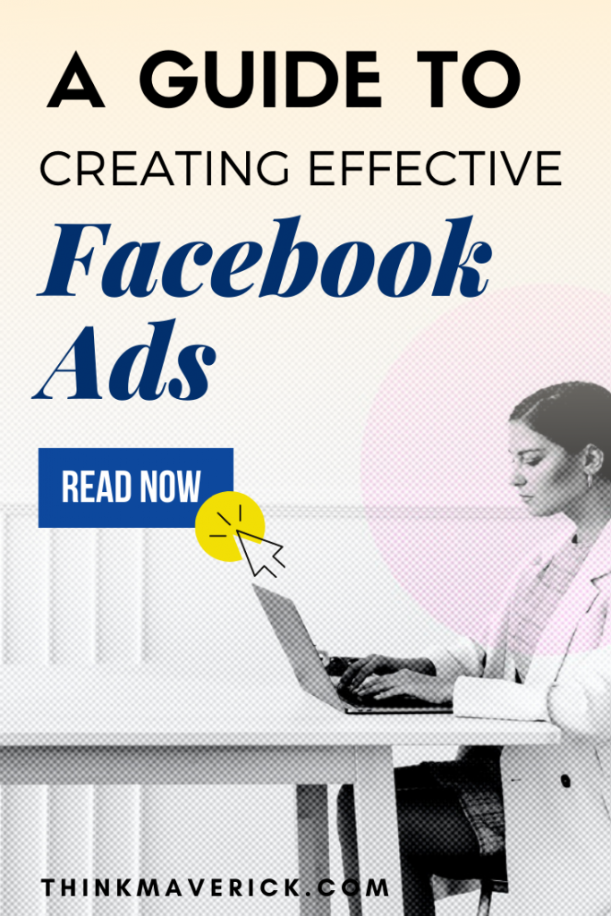 A Guide To Creating Effective Facebook Ads. thinkmaverick