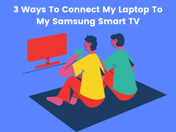1632196233_55_How-To-Connect-My-Laptop-To-My-Samsung-Smart-TV