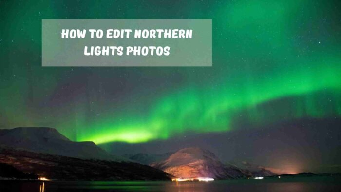 How-To-Edit-Northern-Lights-Photos